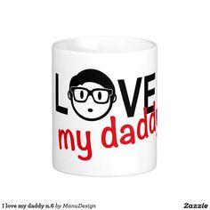 I love my daddy n.6 classic white coffee mug