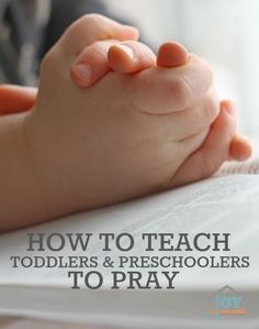 How to Teach Toddlers & Preschoolers to Pray - Tender hearts grow in faith so quickly. Don't miss this opportunity to teach them to pray.   www.joyinthehome.com