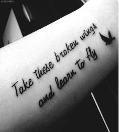 """take these broken wings and learn to fly""      ""toma esas alas rotas y aprende a volar"" #tatuaje"