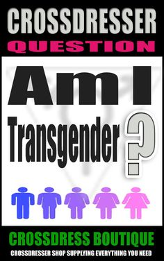 We tackle the big question 'Am I a Crossdresser or Transgender Female', a personal story of cross-dressing to transgender transition by Carla Joyce.
