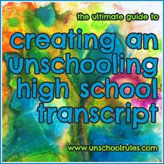 Unschool Rules: The Ultimate Guide to Creating an Unschooling High School Transcript