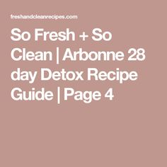 So Fresh + So Clean | Arbonne 28 day Detox Recipe Guide | Page 4