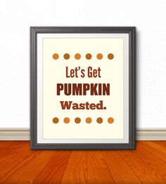 Let's Get Pumpkin Wasted Thanksgiving Fall by BentonParkPrints