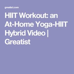 HIIT Workout: an At-Home Yoga-HIIT Hybrid Video | Greatist