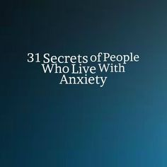 31 Secrets of People Who Live With Anxiety. These are so true for me especially #10, but most all of them describe me! #PanicAttackExplaining