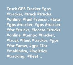 Truck GPS Tracker #gps #tracker, #track #trucks #online, #fuel #sensor, #tata #gps #tracker, #gps #tracker #for #trucks, #locate #trucks #online, #tempo #tracker, #truck #fleet #tracker, #gps #for #amw, #gps #for #mahindra, #logistics #tracking, #fleet #management, #cold #storage, #mini #tempo http://gambia.remmont.com/truck-gps-tracker-gps-tracker-track-trucks-online-fuel-sensor-tata-gps-tracker-gps-tracker-for-trucks-locate-trucks-online-tempo-tracker-truck-fleet-tracker-gps-for-am/  # GPS…