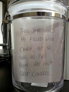 """""""This jar would be filled with candy but no one in this room has any self control"""""""