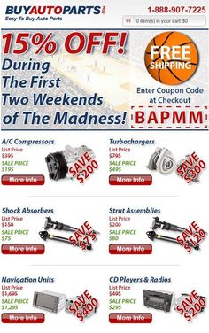 March Madness SALE! Get 15% off any auto parts order when you use coupon code BAPMM at www.buyautoparts.com Shipping is FREE for all orders over $50. Offer is good from 3/21/13 to 3/31/13