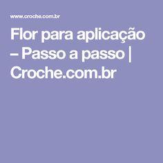 Flor para aplicação – Passo a passo   Croche.com.br