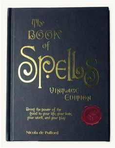 """THE BOOK OF SPELLS VINTAGE EDITION ~ Bring the power of good faith into your life, love and play. Includes three sealed pages for """"Emergency Use Only"""" needs for reversing negative auras. Herbal lore, old farming and medicinal rituals, sacred plants, recipes for creams, scented charms, dances, massage... a positive approach to believing in goodness. 144p. Hrdcvr."""