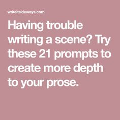 Having trouble writing a scene? Try these 21 prompts to create more depth to your prose.