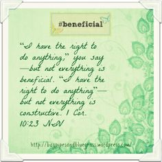1 Cor. 10:23 #beneficial http://bagpipesandbluegrass.wordpress.com/2014/02/20/realizing-the-beneficial-things-in-life/