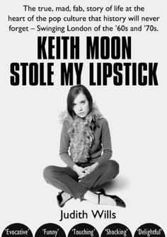 Keith Moon Stole My Lipstick by Judith Wills http://smile.amazon.com/dp/B00C2YEVWK/ref=cm_sw_r_pi_dp_gyTNvb11GJDTR