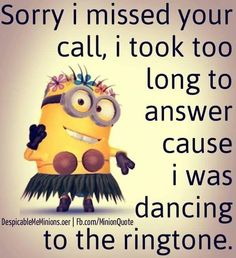 Sorry I Missed Your Call funny quotes quote funny quote funny quotes humor minions funny pictures minion quotes