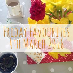 Friday Favourites 27th February - 4th March 2016.