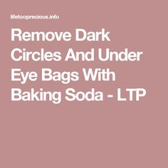 Remove Dark Circles And Under Eye Bags With Baking Soda - LTP