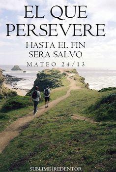 Mas el que persevere hasta el fin, éste será salvo. Mateo 24:13