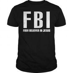 Cool FBI: Firm Believer In Jesus Shirts & Tees