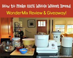 How to Make 100% Whole Wheat Bread Using the awesome  WonderMix  - Backdoor Survival