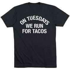This soft running T-Shirt has a comfortable, relaxed fit and is a great way to show a love for running and tacos, and is ideal for running or everyday wear. Running Wear, Running Shorts, Running Apparel, We Run, Race Day, Personalized Products, Make Me Happy, Perfect Match, Tacos