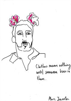 """""""Clothes mean nothing until someone lives in them."""" –Marc Jacobs (illustration by Helen Bullock)"""