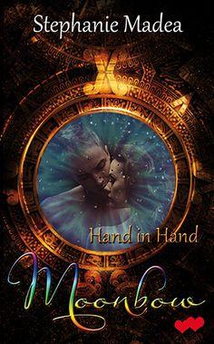 """Ausführliche Leseprobe von """"Hand in Hand"""" - Moonbow 2 www.stephanie-madea.com/leseprobe-hih.html"""