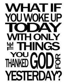 What If You Woke Up Today with Only the Things You Thanked God for Yesterday Modern Art Printable Poster Office Home Bedroom Decor Modern Typography, Typography Art, Printable Art, Printables, Afrikaanse Quotes, Healthy Quotes, Think Happy Thoughts, Thank You God, Tent Cards