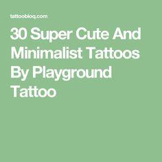 30 Super Cute And Minimalist Tattoos By Playground Tattoo