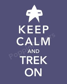 Keep Calm and Trek On Poster 5x7 print Star Trek Voyager (featured in twilight)-choose your color on Etsy, $7.00