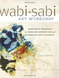 Wabi-Sabi Art Workshop: Mixed Media Techniques for Embracing Imperfection and Celebrating Happy Accidents by Serena Barton,http://www.amazon.com/dp/1440321000/ref=cm_sw_r_pi_dp_Svfgsb1W567AKDZV