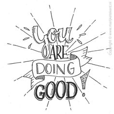 YOU ARE DOING GOOD!