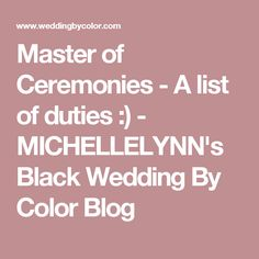 Master of Ceremonies - A list of duties :) - MICHELLELYNN's Black Wedding By Color Blog
