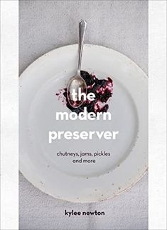 Free Read The Modern Preserver: Chutneys, Pickles, Jams and More Author Kylee Newton, Lavender Jam, Pickled Ginger, Timeless Kitchen, Roasted Red Peppers, Jam Recipes, Got Books, Unique Recipes, Tray Bakes, Free Ebooks