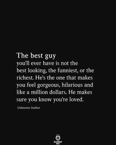 The best guy you'll ever have is not the best looking, the funniest, or the richest. He's the one that makes you feel gorgeous, hilarious and like a million dollars. He makes sure you know you're loved. The Best Guy You'll Ever Have Is Not The Best Love Quotes For Him, Cute Quotes, Words Quotes, Great Quotes, Quotes To Live By, Inspirational Quotes, Sayings, Good Guy Quotes, Real Love Quotes