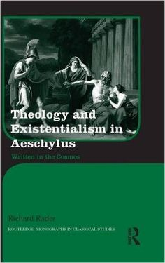 Theology and existentialism in Aeschylus : written in the cosmos / Richard Rader Publicación New York ; London : Routledge, Taylor & Francis Group, 2015