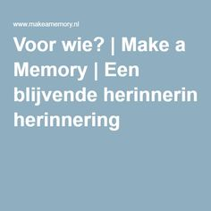 Voor wie? | Make a Memory | Een blijvende herinnering