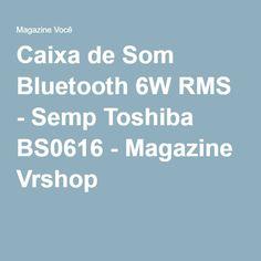 Caixa de Som Bluetooth 6W RMS - Semp Toshiba BS0616 - Magazine Vrshop