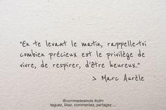 """""""En te levant le matin, rappelle-toi combien précieux est le privilège de vivre, de respirer, d'être heureux."""" #citation de #MarcAurèle"""