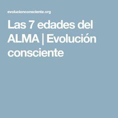 Las 7 edades del ALMA | Evolución consciente