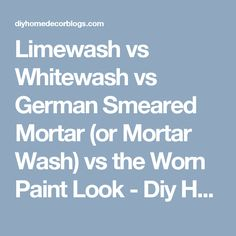 Limewash vs Whitewash vs German Smeared Mortar (or Mortar Wash) vs the Worn Paint Look - Diy Home Decor Blogs