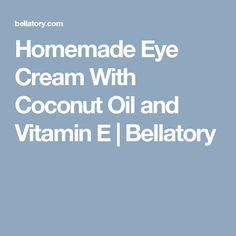 Homemade Eye Cream With Coconut Oil and Vitamin E | Bellatory