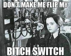 """Don't make me flip my bitch switch."" - Wednesday Addams The Addams Family movie movies meme"