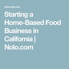 Starting a Home-Based Food Business in California | Nolo.com
