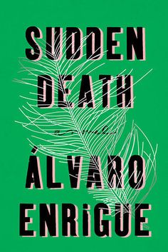 Sudden Death by Álvaro Enrigue | The 27 Most Exciting Books Coming In 2016