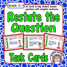 The ability to restate a question in order to answer in a complete sentence is important not only in test-taking situations, but also for many types of writing. These 35 task cards can help your students learn to put the question in the answer (PQA). Since it is not the content of the answer that is being practiced, but rather the form of the answer, the questions themselves are based on opinion or well-known facts.