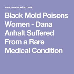 Black Mold Poisons Women - Dana Anhalt Suffered From a Rare Medical Condition