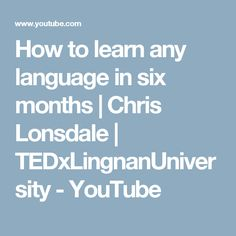 How to learn any language in six months | Chris Lonsdale | TEDxLingnanUniversity - YouTube
