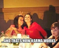Funny That's How Karma Works