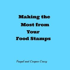 Making the Most of Your Food Stamps Money