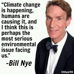 "THE MOST SERIOUS WORLD ISSUE!  ""Climate change is happening, humans are causing it and Bill Nye think this is perhaps the most serious environmental issue facing us."""